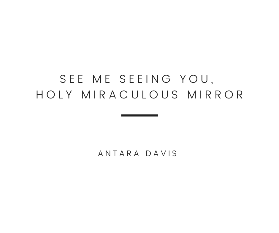 Seeing You Seeing Me, Holy Miraculous Mirror